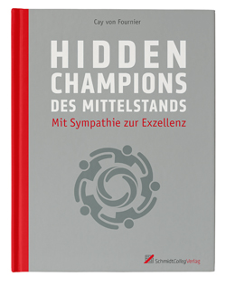Hidden Champions des Mittelstands. Mit Sympathie zur Exzellenz, Cay von Fournier, SchmidtColleg, Becker-PR, Verlags-PR