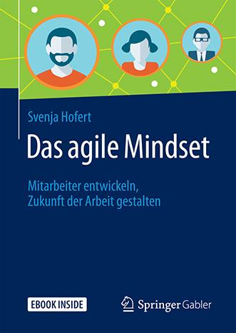 Das agile Mindset. Mitarbeiter entwickeln, Zukunft der Arbeit gestalten, Svenja Hofert, Springer Gabler, Becker-PR, Buch-PR