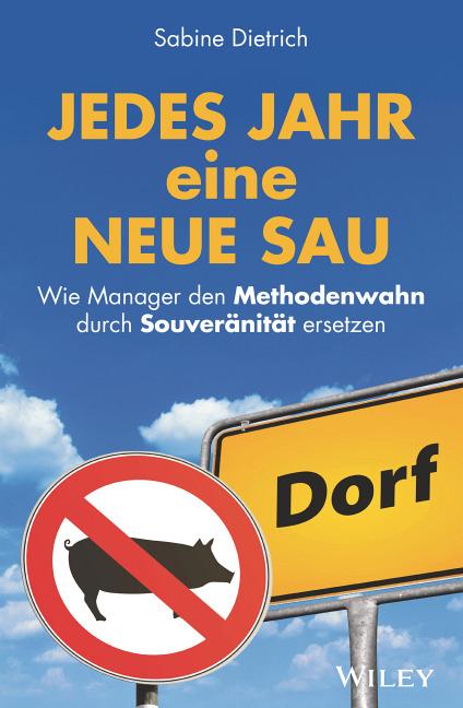 Jedes Jahr eine neue Sau - Wie Manager den Methodenwahn durch Souveränität ersetzen, Sabine Dietrich, Becker-PR