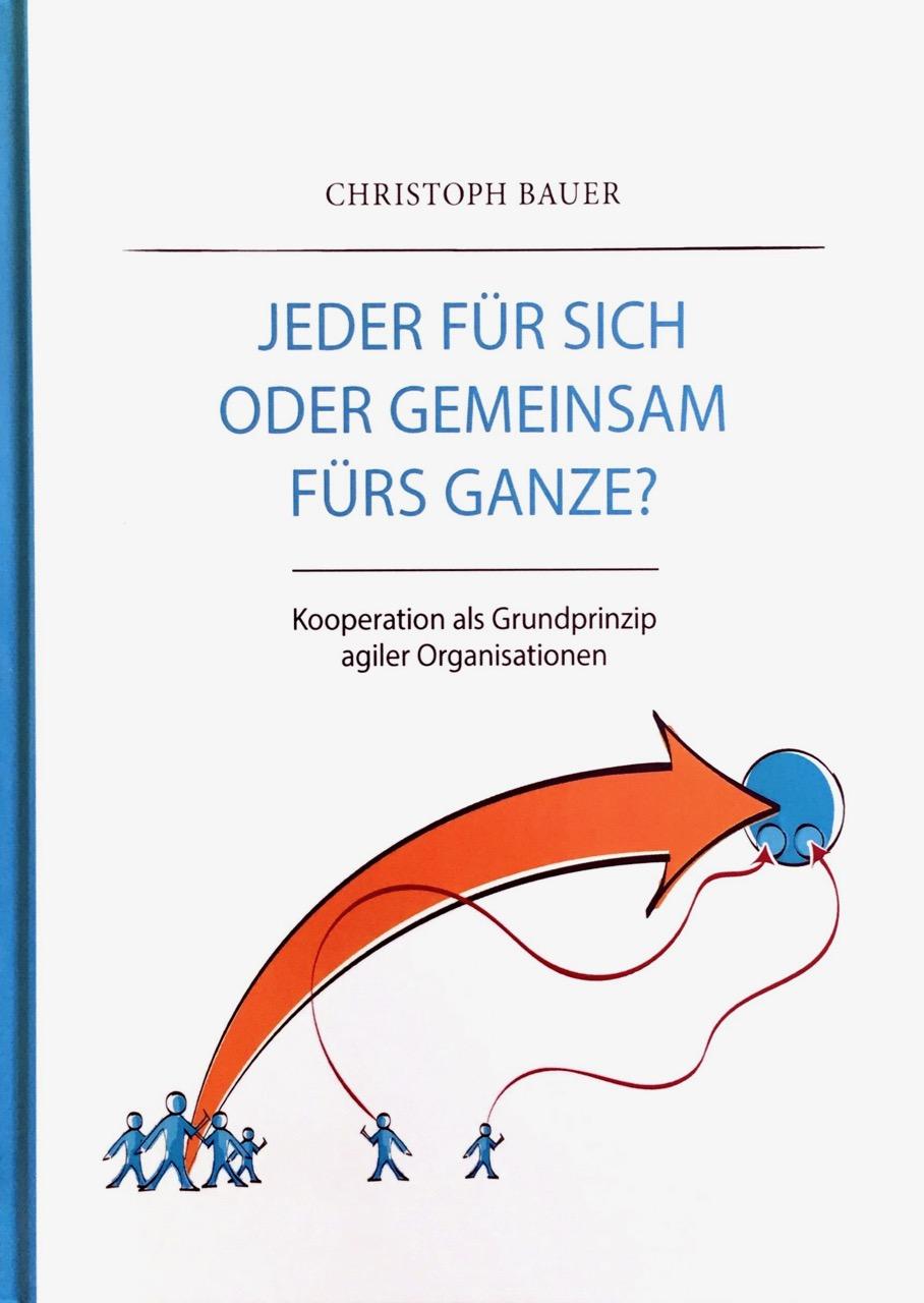 Jeder für sich oder gemeinsam fürs Ganze? Kooperation als Grundprinzip agiler Organisationen, Christoph Bauer, Becker-PR, Autoren-PR