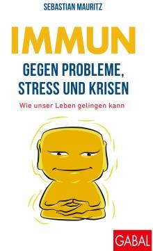 Immun gegen Probleme, Stress und Krisen, Sebastian Mauritz, Becker-PR, Autoren-PR