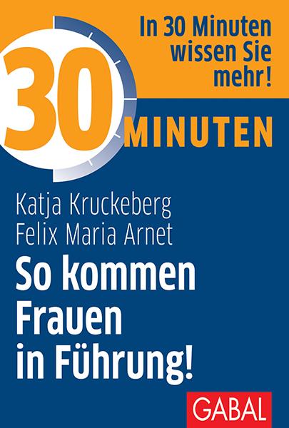 So kommen Frauen in Führung!, Dr. Katja Kruckeberg und Felix Maria Arnet, GABAL Verlag, Becker-PR, Buch-PR