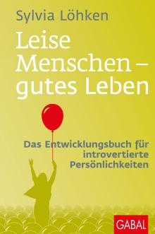 Leise Menschen – gutes Leben. Das Entwicklungsbuch für introvertierte Persönlichkeiten, Dr. Sylvia Löhken, GABAL Verlag, Becker-PR, Autoren-PR