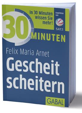 Gescheit scheitern, Felix Maria Arnet, GABAL Verlag, Becker-PR, Autoren-PR