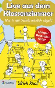 Live aus dem Klassenzimmer, Ulrich Knoll, Goldegg Verlag, Becker-PR, Buch-PR