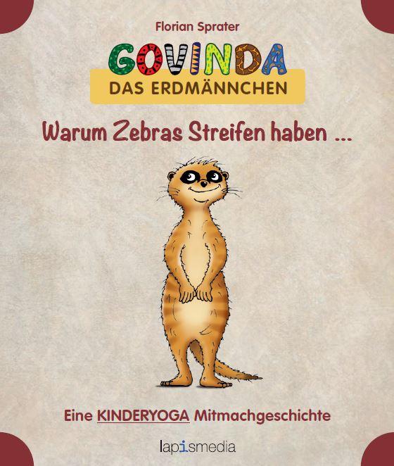 Warum Zebras Streifen haben … Govinda, das Erdmännchen. Eine Kinderyoga-Mitmachgeschichte, Florian Sprater, lapismedia, Becker-PR, Autoren PR
