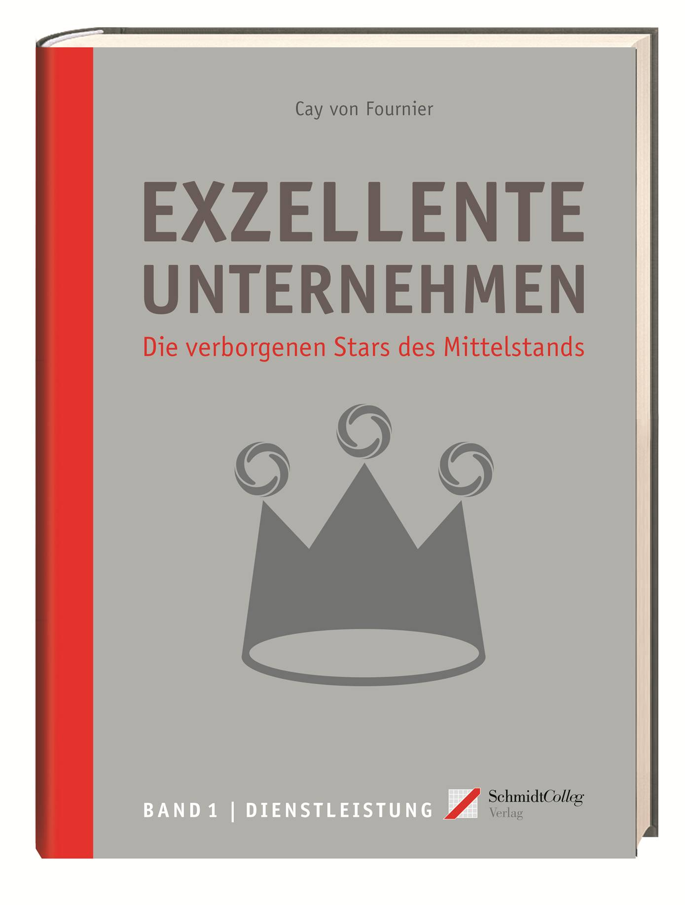 Exzellente Unternehmen. Die verborgenen Stars des Mittelstands, Band 1, SchmidtColleg Verlag